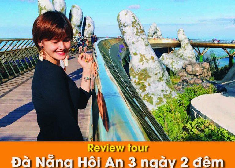 Review tour Đà Nẵng Hội An 3 ngày 2 đêm : Chơi ở đâu cho đã?